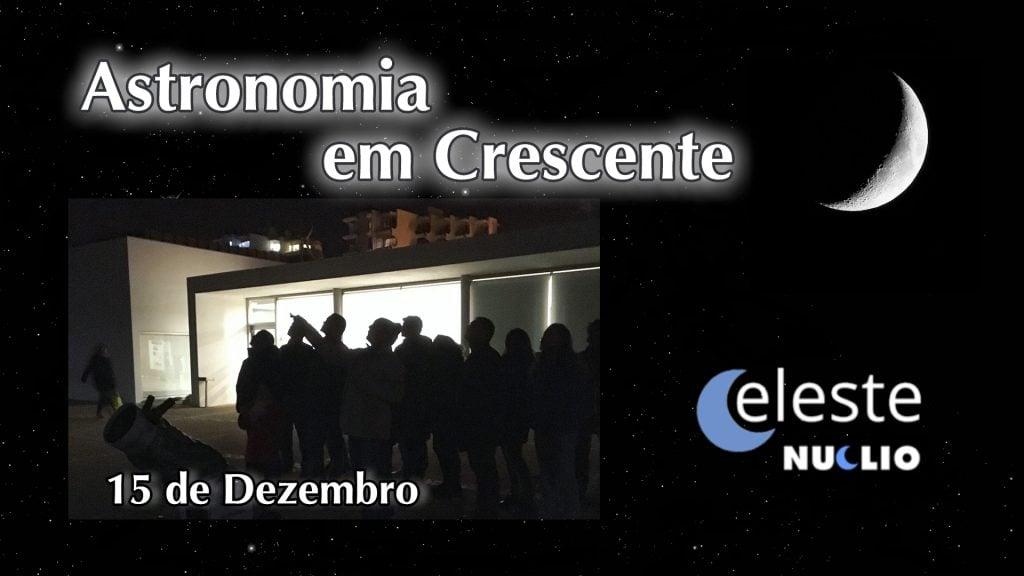 (CELESTE): Astronomia em Crescente – 15 de Dezembro